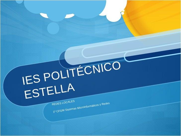 IES POLITÉCNICO ESTELLA REDES LOCALES 1º CFGM Sistemas Microinformáticos y Redes