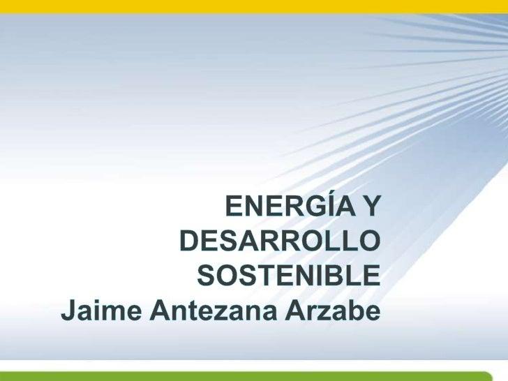 ENERGÍAy desarrollo sostenibleJaime Antezana Arzabe<br />