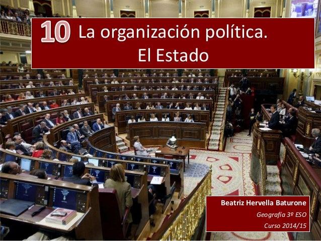 La organización política. El Estado Beatriz Hervella Baturone Geografía 3º ESO Curso 2014/15