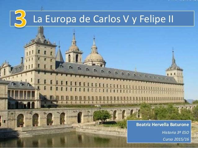La Europa de Carlos V y Felipe II Beatriz Hervella Baturone Historia 3º ESO Curso 2015/16
