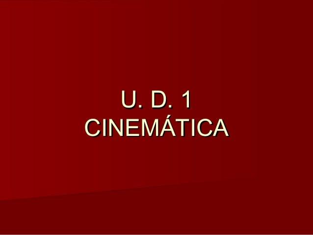 U. D. 1U. D. 1 CINEMÁTICACINEMÁTICA