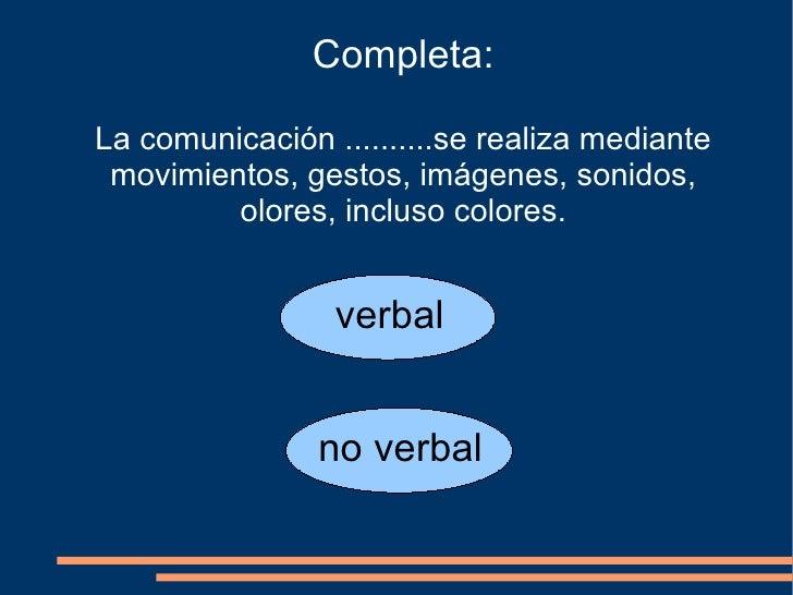 Completa: La comunicación ..........se realiza mediante movimientos, gestos, imágenes, sonidos, olores, incluso colores. v...