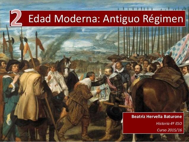 Edad Moderna: Antiguo Régimen Beatriz Hervella Baturone Historia 4º ESO Curso 2015/16