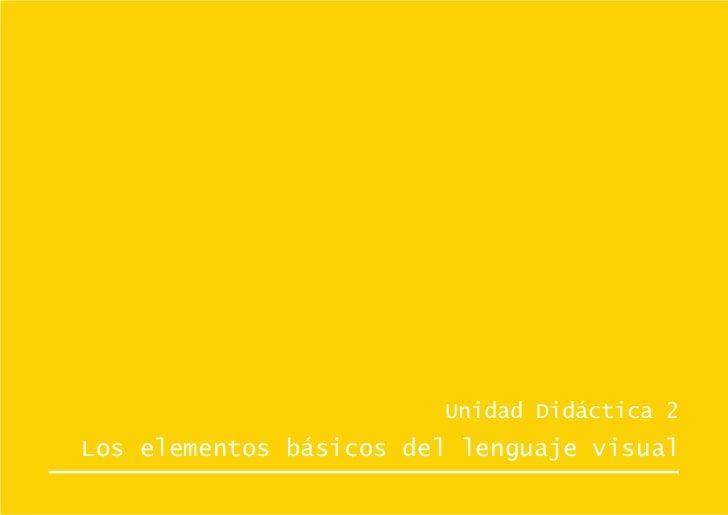 Unidad Didáctica 2Los elementos básicos del lenguaje visual