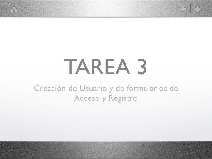 TAREA 3Creación de Usuario y de formularios de          Acceso y Registro