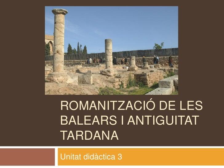 ROMANITZACIÓ DE LESBALEARS I ANTIGUITATTARDANAUnitat didàctica 3