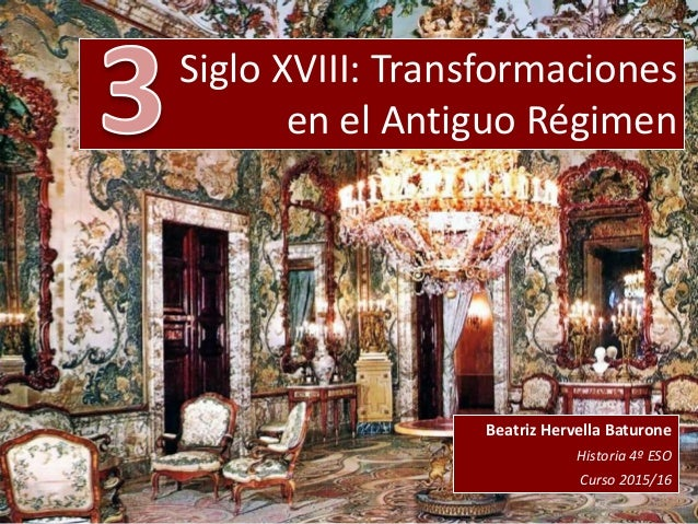 Siglo XVIII: Transformaciones en el Antiguo Régimen Beatriz Hervella Baturone Historia 4º ESO Curso 2015/16