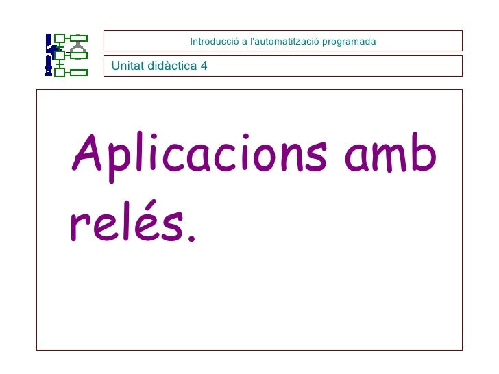 <ul><li>Aplicacions amb relés. </li></ul>Introducció a l'automatització programada Unitat didàctica 4