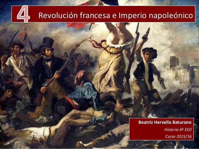 Revolución francesa e Imperio napoleónico Beatriz Hervella Baturone Historia 4º ESO Curso 2015/16