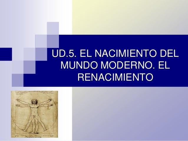 UD.5. EL NACIMIENTO DEL MUNDO MODERNO. EL RENACIMIENTO