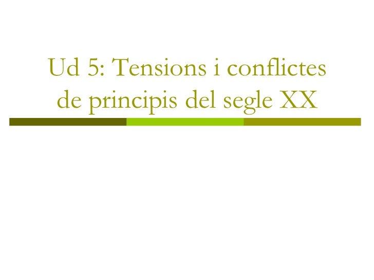 Ud 5: Tensions i conflictes de principis del segle XX