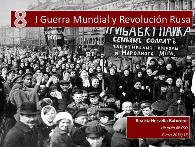I Guerra Mundial y Revolución Rusa Beatriz Hervella Baturone Historia 4º ESO Curso 2015/16