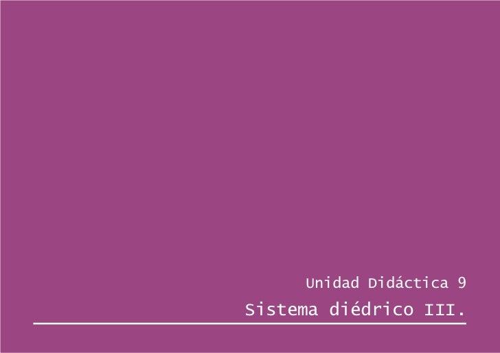 Unidad Didáctica 9Sistema diédrico III.