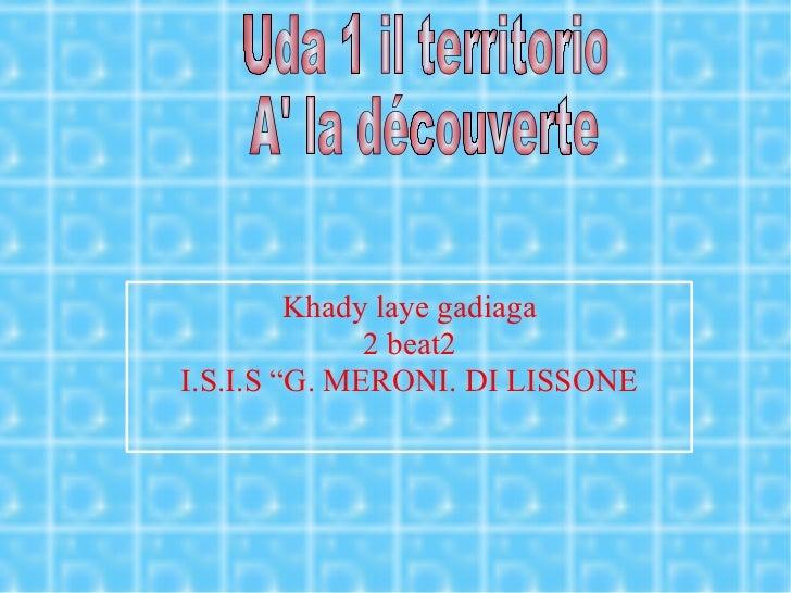 """Uda 1 il territorio A' la découverte  Khady laye gadiaga 2 beat2 I.S.I.S """"G. MERONI. DI LISSONE"""