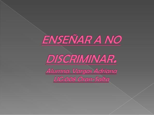 Cada vez que se discrimina a alguien se haceporque esa persona es diferente…Pues bien; esto es porque las diferencias quem...