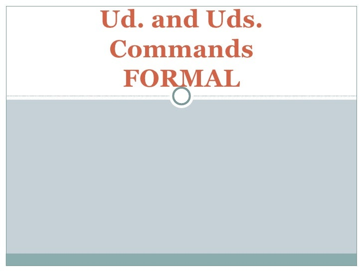 Ud. and Uds. Commands FORMAL