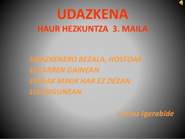 UDAZKENA  HAUR HEZKUNTZA 3. MAILA  UDAZKENERO BEZALA, HOSTOAK  ELKARREN GAINEAN  EURIAK MINIK HAR EZ DEZAN  LUR BIGUNEAN  ...