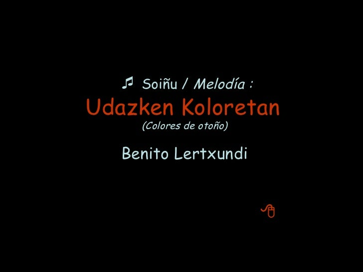    Soiñu /  Melodía : Udazken Koloretan   (Colores de otoño) Benito Lertxundi ( Ez     No)
