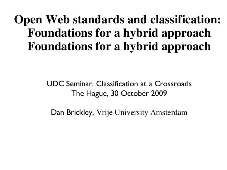 Open Web standards and classification:  Foundations for a hybrid approach UDC Seminar: Classification at a Crossroads The ...