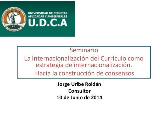 Seminario La Internacionalización del Currículo como estrategia de internacionalización. Hacia la construcción de consenso...