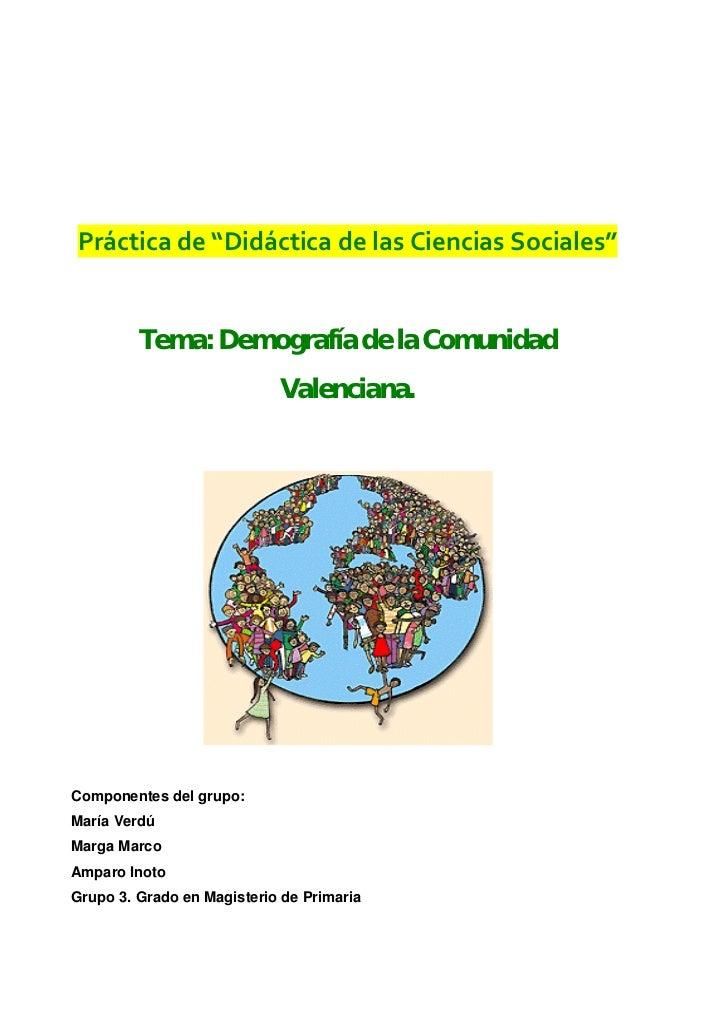 Tema: Demografía de la Comunidad                            Valenciana.Componentes del grupo:María VerdúMarga MarcoAmparo ...