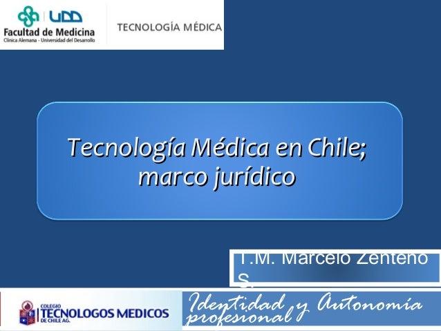 Tecnología Médica en Chile;Tecnología Médica en Chile; marco jurídicomarco jurídico Identidad y Autonomíaprofesional T.M. ...