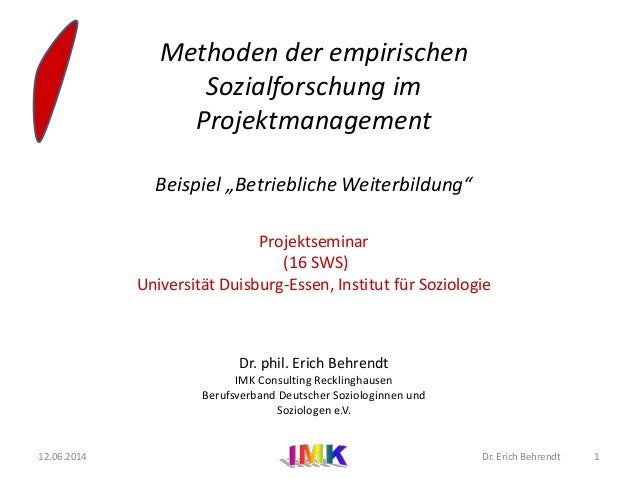 """Methoden der empirischen Sozialforschung im Projektmanagement Beispiel """"Betriebliche Weiterbildung"""" Projektseminar (16 SWS..."""