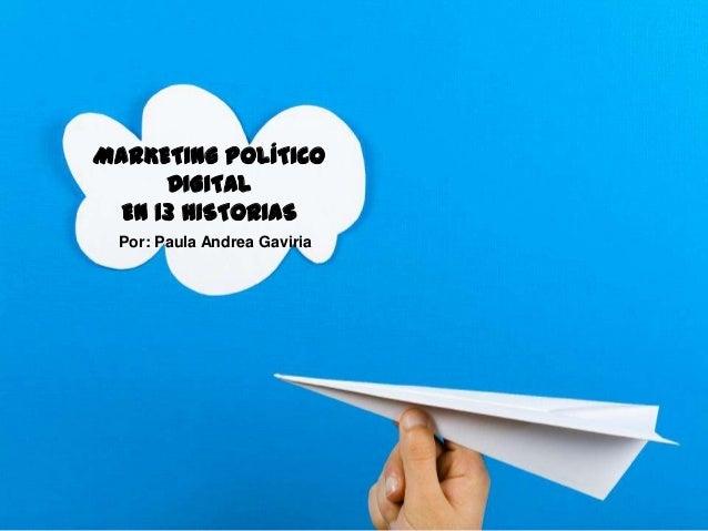 MARKETING POLÍTICODIGITALEN 13 HISTORIASPor: Paula Andrea Gaviria
