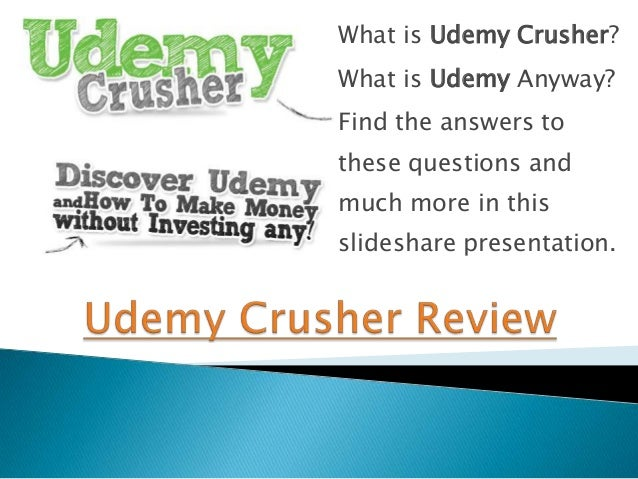 What is Udemy Crusher?What is Udemy Anyway?Find the answers tothese questions andmuch more in thisslideshare presentation.