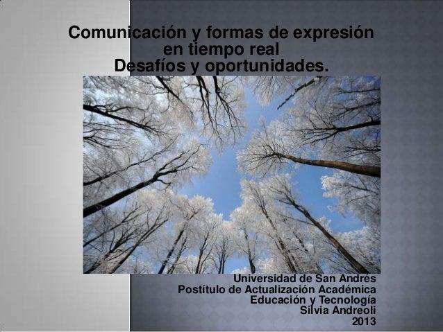 Comunicación y formas de expresión en tiempo real Desafíos y oportunidades. Universidad de San Andrés Postítulo de Actuali...