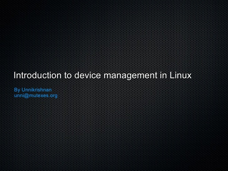 Introduction to device management in Linux By Unnikrishnan [email_address]