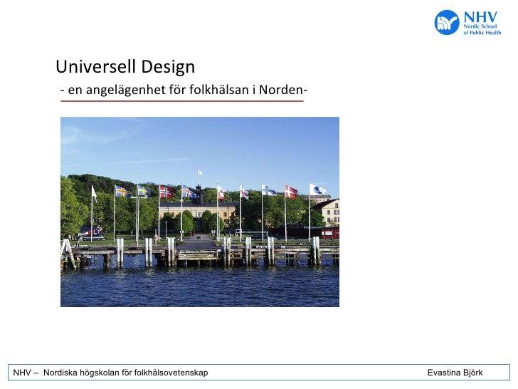 NHV –  Nordiska högskolan för folkhälsovetenskap Evastina Björk Universell Design - en angelägenhet för folkhälsan i Norden-