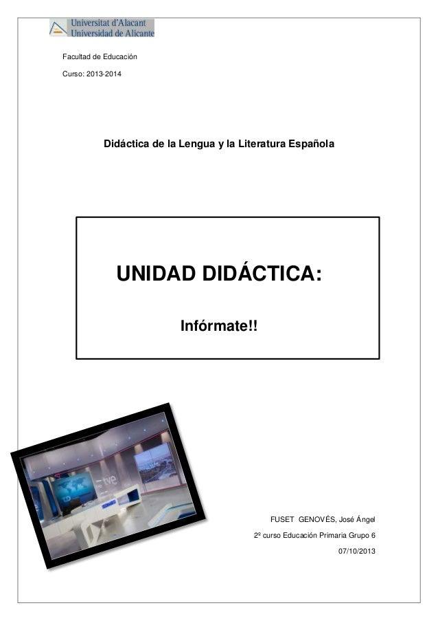Facultad de Educación Curso: 2013-2014  Didáctica de la Lengua y la Literatura Española  UNIDAD DIDÁCTICA: Infórmate!!  FU...