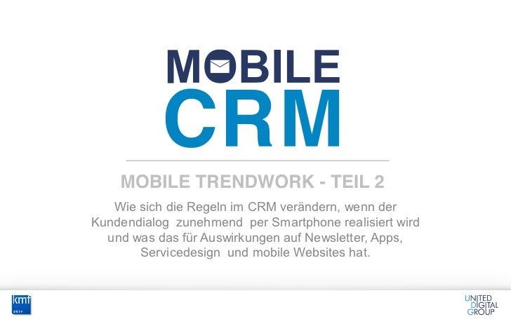 Wie sich die Regeln im CRM verändern, wenn derKundendialog zunehmend per Smartphone realisiert wird  und was das für Auswi...