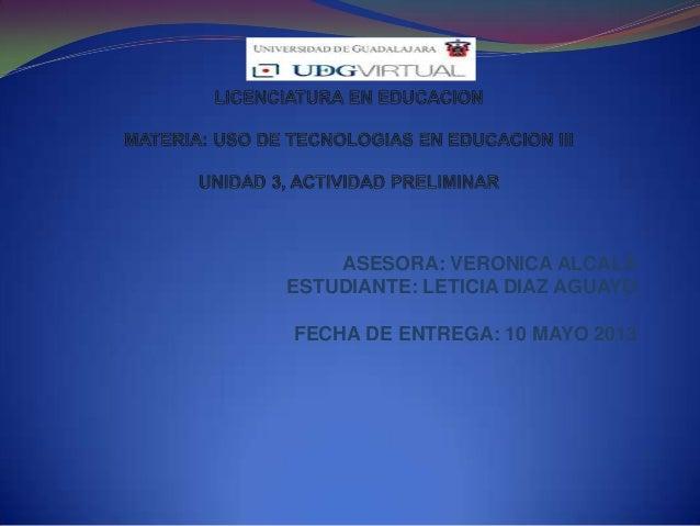 ASESORA: VERONICA ALCALAESTUDIANTE: LETICIA DIAZ AGUAYOFECHA DE ENTREGA: 10 MAYO 2013
