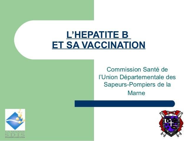 L'HEPATITE B ET SA VACCINATION Commission Santé de l'Union Départementale des Sapeurs-Pompiers de la Marne