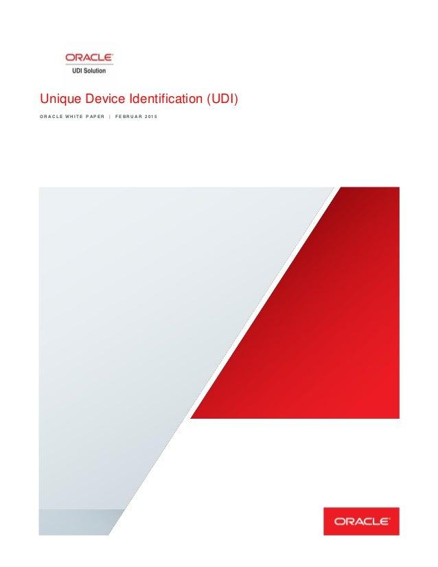 Unique Device Identification (UDI) O R A C L E W H I T E P A P E R | F E B R U A R 2 0 1 5