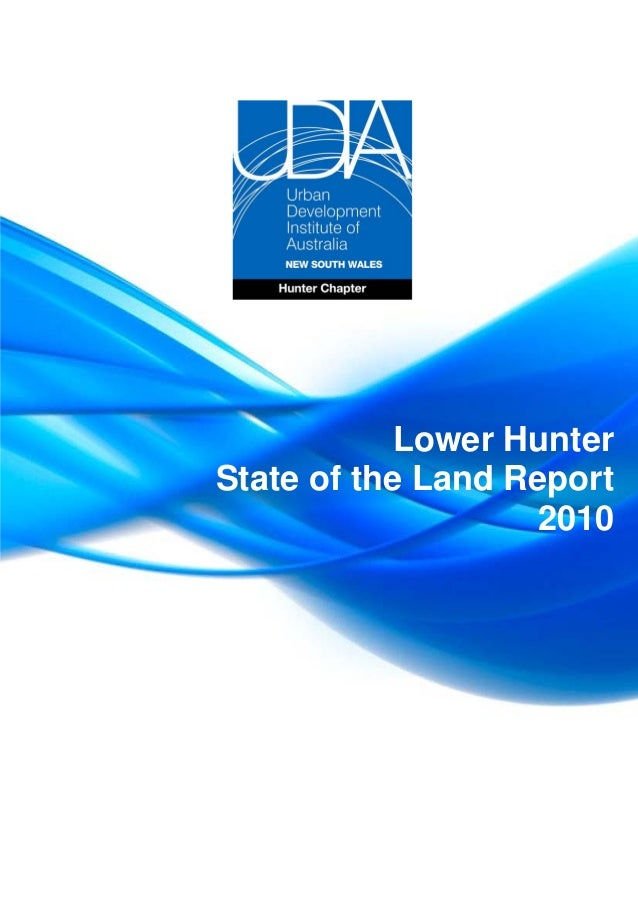 Urban Development Institute of Australia NSW 1 Hunter Chapter Hunter State of the Land Report 2010 Lower Hunter State of t...