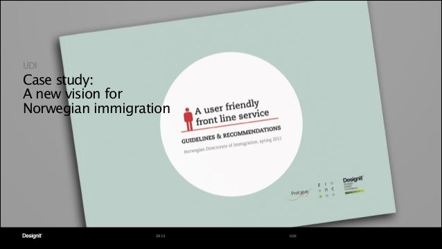 UDI  Case study: A new vision for  Norwegian immigration  2013  UDI