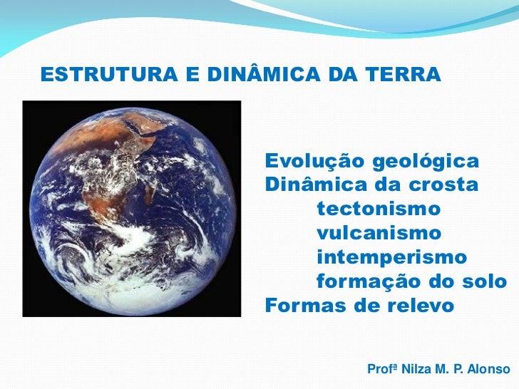ESTRUTURA E DINÂMICA DA TERRA                Evolução geológica                Dinâmica da crosta                    tecto...
