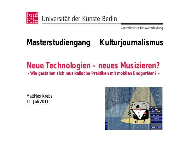 Masterstudiengang                    KulturjournalismusNeue Technologien – neues Musizieren?- Wie gestalten sich musikalis...