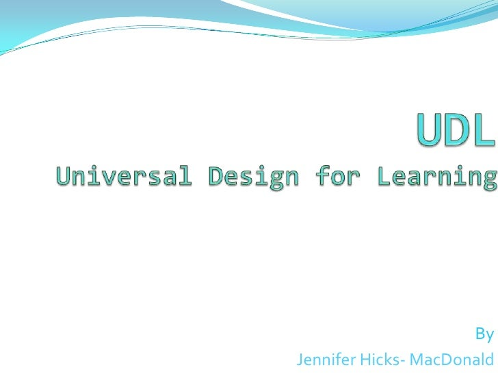 UDLUniversal Design for Learning<br />By<br />Jennifer Hicks- MacDonald<br />