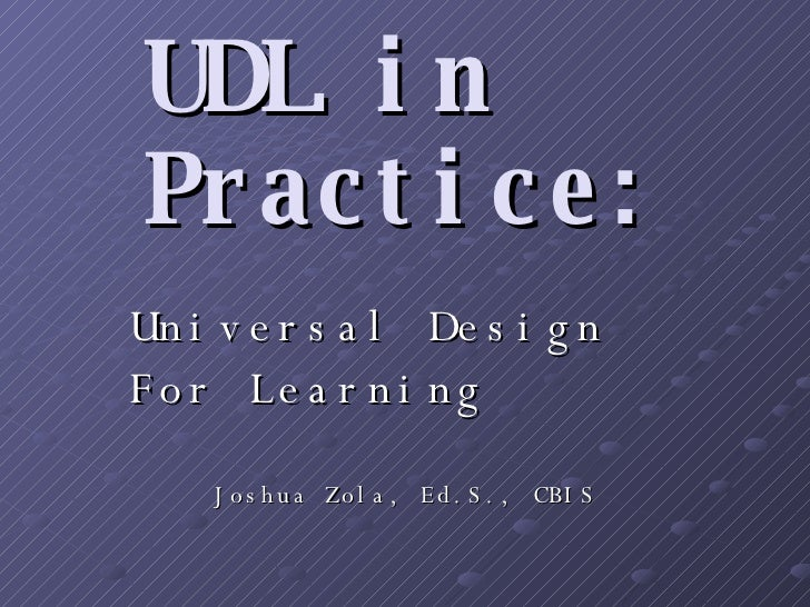 UDL in Practice: Universal Design  For Learning Joshua Zola, Ed.S., CBIS