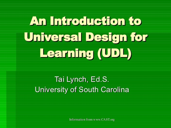 An Introduction to Universal Design for Learning (UDL) Tai Lynch, Ed.S. University of South Carolina