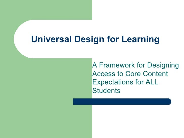 Universal Design for Learning  A Framework for Designing Access to Core Content Expectations for ALL Students