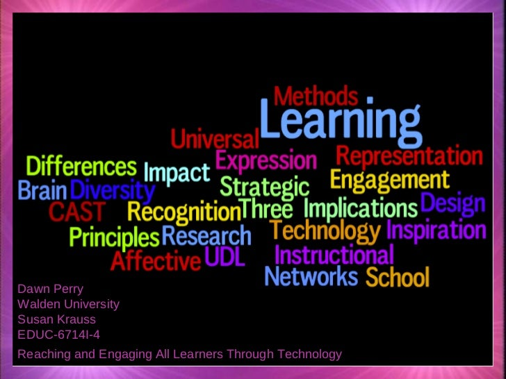 Dawn Perry Walden University Susan Krauss EDUC-6714I-4  Reaching and Engaging All Learners Through Technology