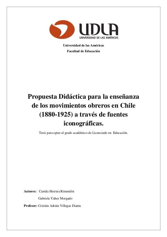 Universidad de las Américas Facultad de Educación Propuesta Didáctica para la enseñanza de los movimientos obreros en Chil...
