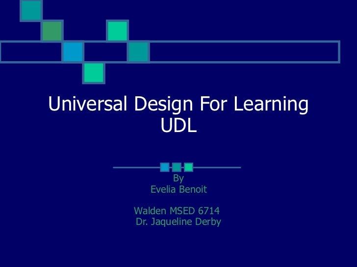 Universal Design For Learning UDL By Evelia Benoit Walden MSED 6714  Dr. Jaqueline Derby