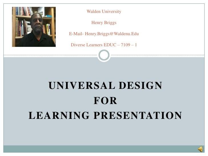 Universal Design<br />For<br />Learning Presentation<br />Walden UniversityHenry BriggsE-Mail- Henry.Briggs@Waldenu.EduDiv...