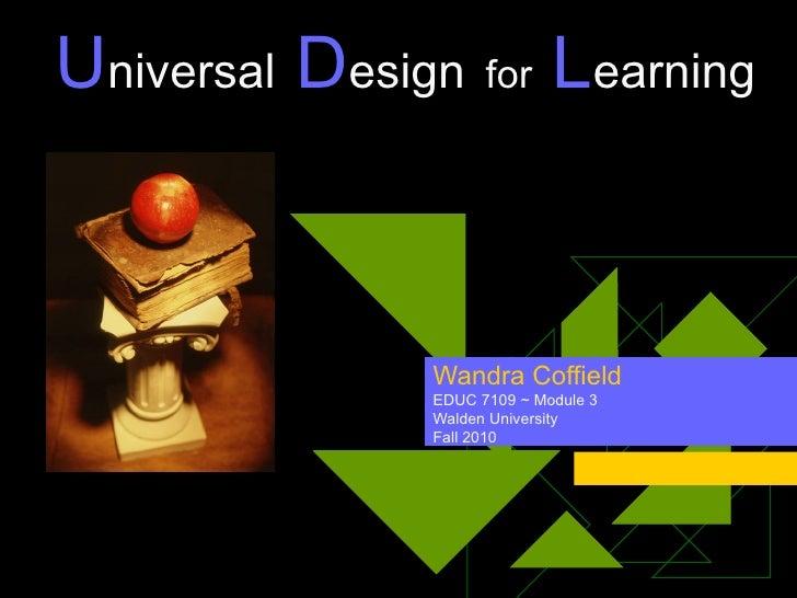 U niversal  D esign   for  L earning Wandra Coffield EDUC 7109 ~ Module 3 Walden University Fall 2010